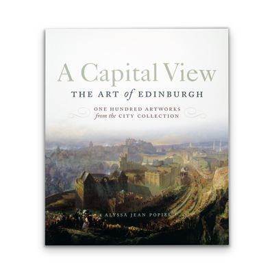 A Capital View: The Art of Edinburgh